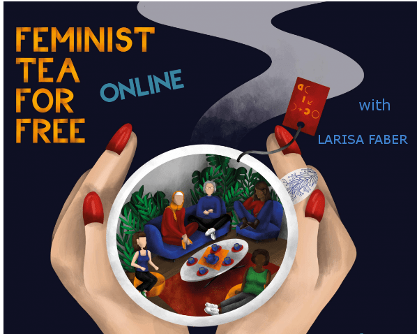 Feminist tea for free special edition with Larisa Faber